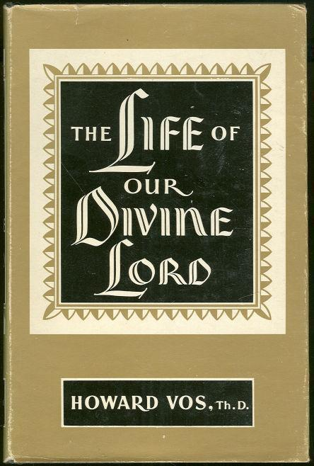 LIFE OF OUR DIVINE LORD, Vos, Howard