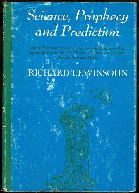 SCIENCE, PROPHECY & PREDICTION Mans Effort to Foretell the Future from Babylon to Wall Street, Lewinsohn, Richard