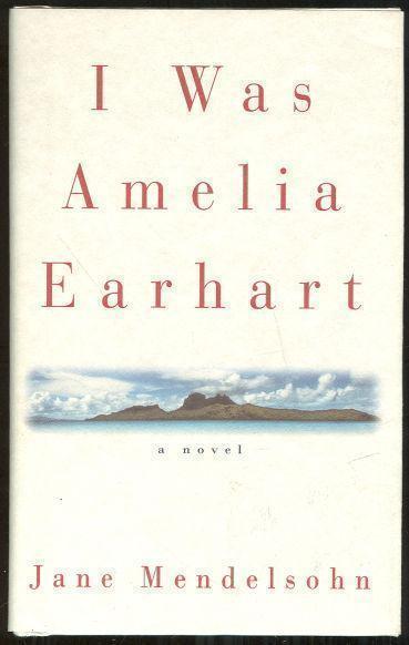 I WAS AMELIA EARHART, Mendelsohn, Jane