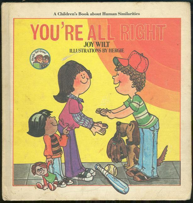 YOU'RE ALL RIGHT A Children's Book about Human Similarities, Wilt, Joy