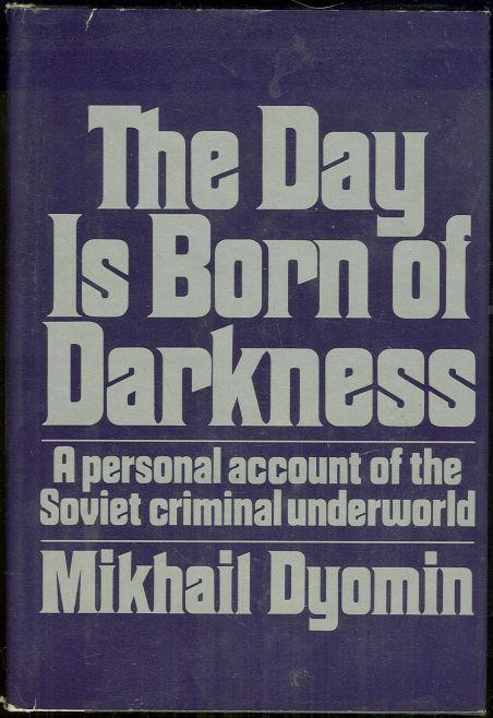 DAY IS BORN OF DARKNESS A Personal Account of the Soviet Criminal Underground, Dyomin, Mikail