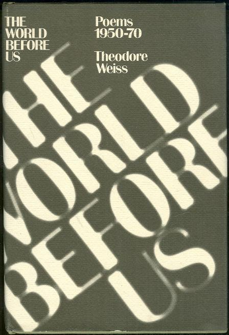 WORLD BEFORE US Poems 1950-70, Weiss, Theodore