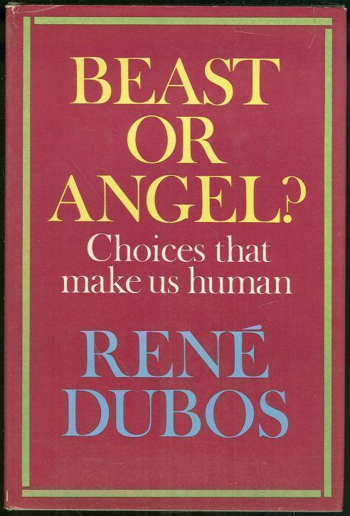 BEAST OR ANGEL Choices That Make Us Human, Dubos, Rene