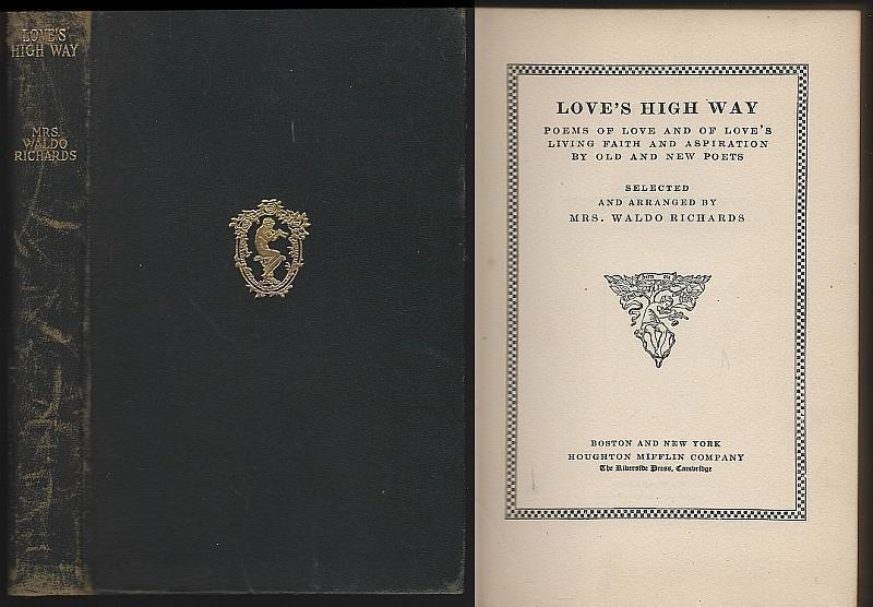 LOVE'S HIGH WAY Poems of Love and of Love's Living Faith and Aspiration, by Old and New Poets, Richards, Mrs. Waldo Selected and Arranged
