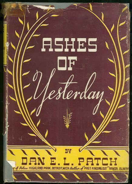 ASHES OF YESTERDAY A Historical Novel, Patch, Dan