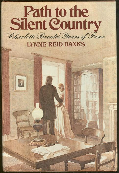 PATH TO THE SILENT COUNTRY Charlotte Brontes Years of Fame, Banks, Lynne Reid