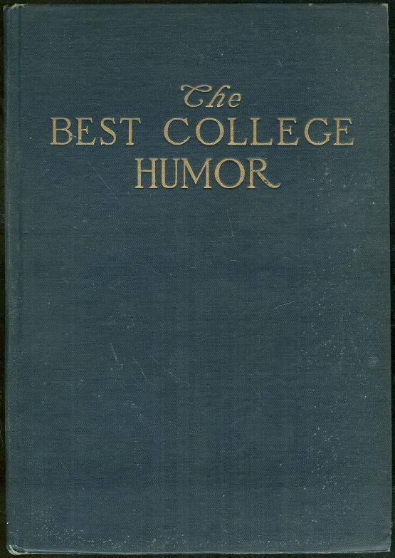 BEST COLLEGE HUMOR The First Collection from the American College Humorous Magazines, Richter, Harvey editor
