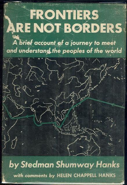 FRONTIERS ARE NOT BORDERS A Brief Account of a Journey to Meet and Understand the Peoples of the World, Hanks, Stedman Shumway