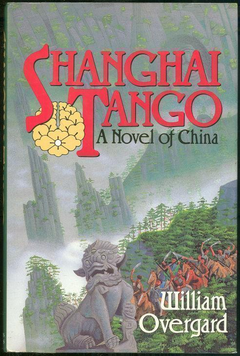 SHANGHAI TANGO A Novel of China, Overgard, William