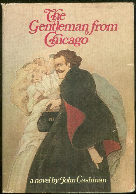 GENTLEMAN FROM CHICAGO Being an Account of the Doings of Thomas Neill Cream, M. D., Cashman, John