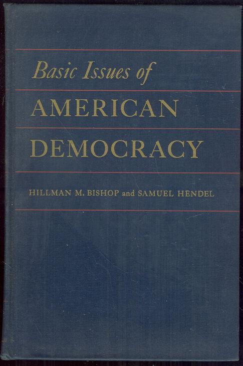 BASIC ISSUES OF AMERICAN DEMOCRACY A Book of Readings, Bishop, Hillman editor