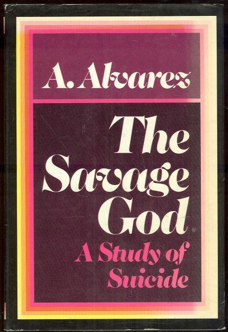 SAVAGE GOD A Study of Suicide, Alvarez, A.