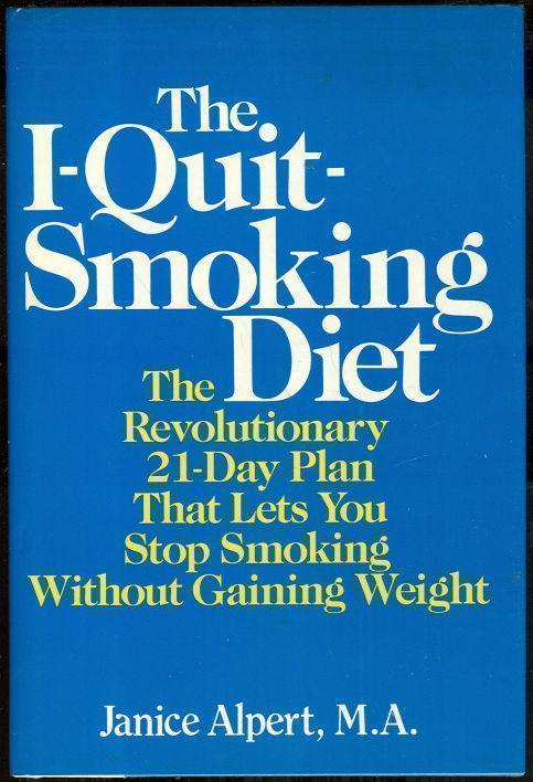 I-QUIT SMOKING DIET The Revolutionary 21-Day Plan That Lets You Stop Smoking Without Gaining Weight, Alpert, Janice