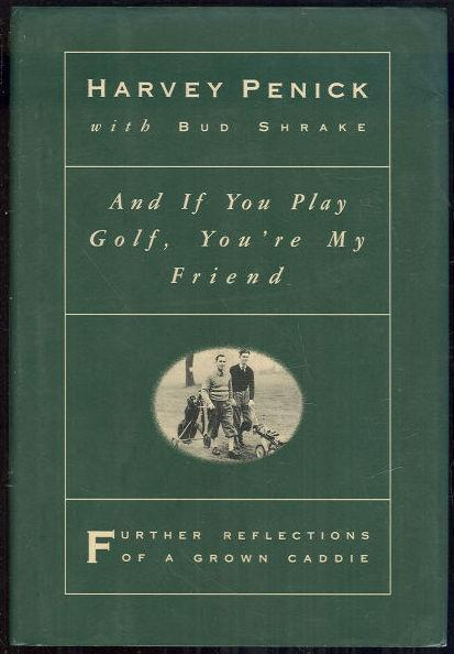 AND IF YOU PLAY GOLF, YOU'RE MY FRIEND Further Reflections of a Grown Caddie, Penick, Harvey with Bud Shrake