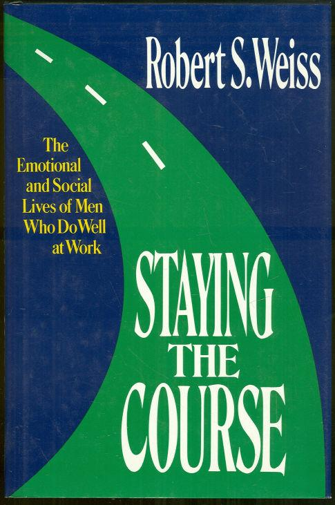 Image for STAYING THE COURSE The Emotional and Social Lives of Men Who Do Well At Work