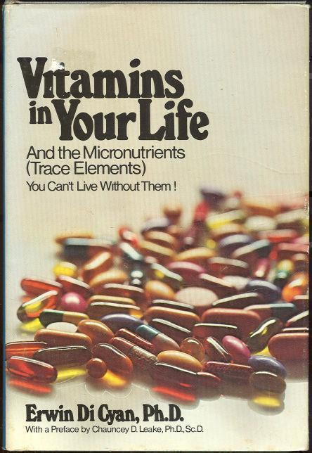 VITAMINS IN YOUR LIFE And the Micronutrients (Trace Elements). You Can't Live Without Them., Di Cyan, Erwin