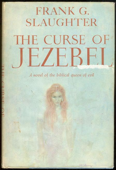 CURSE OF JEZEBEL A Novel of the Biblical Queen of Evil, Slaughter, Frank G.