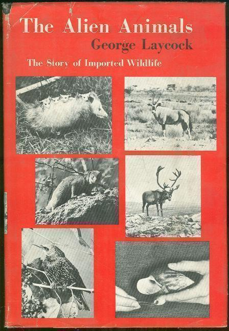 ALIEN ANIMALS The Story of Imported Wildlife, Laycock, George