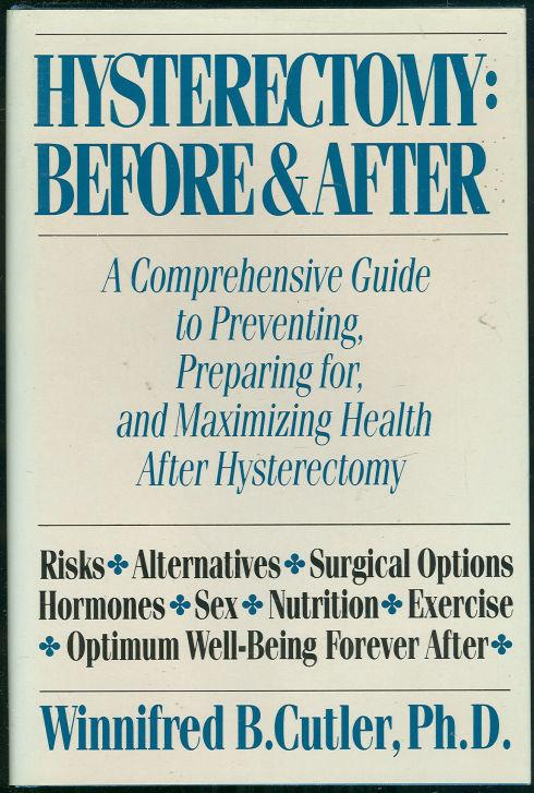 Image for HYSTERECTOMY Before and after : a Comprehensive Guide to Preventing, Preparing For, and Maximizing Health after Hysterectomy