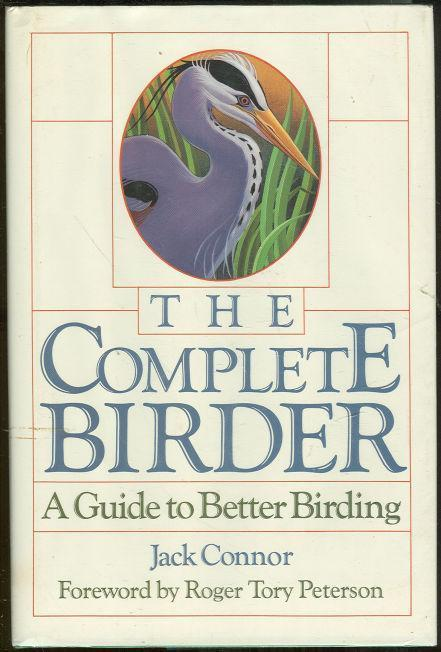 COMPLETE BIRDER A Guide to Better Birding, Connor, Jack