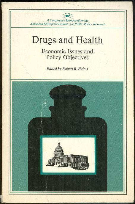 DRUGS AND HEALTH Economic Issues and Policy Objectives, Helms, Robert edited