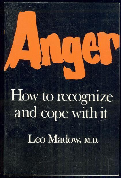 ANGER How to Recognize and Cope with It, Madow, Leo