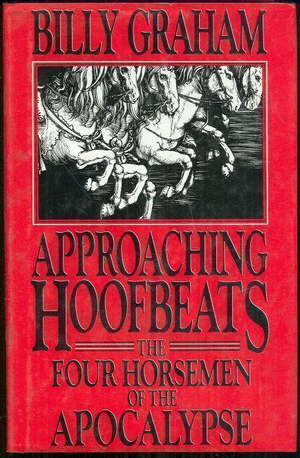 APPROACHING HOOFBEATS The Four Horsemen of the Apocalypse, Graham, Billy