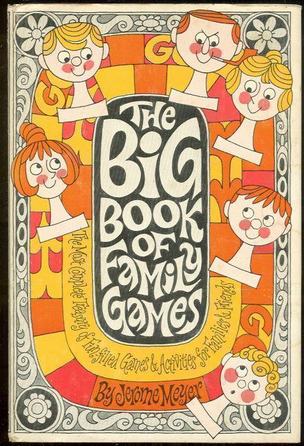 BIG BOOK OF FAMILY GAMES The Most Complete Treasury of Fun Filled Games and Activities for Family and Friends, Meyer, Jerome