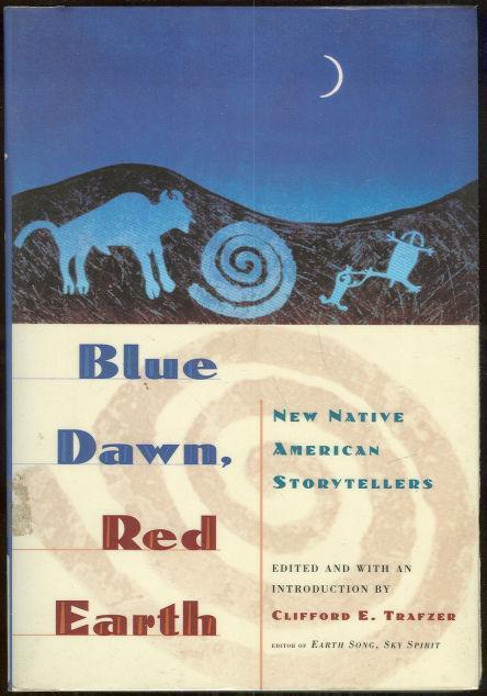 BLUE DAWN, RED EARTH New Native American Storytellers, Trafzer, Clifford editor