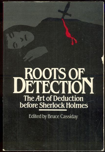ROOTS OF DETECTION The Art of Deduction before Sherlock Holmes, Cassiday, Bruce editor