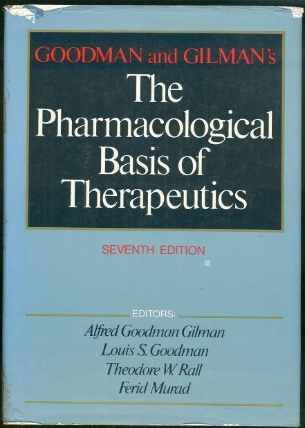 PHARMACOLOGICAL BASIS OF THERAPEUTICS A Textbook of Pharmacology, Toxicology and Therapeutics for Physicians and Medical Students, Goodman, Louis and Alfred Gilman