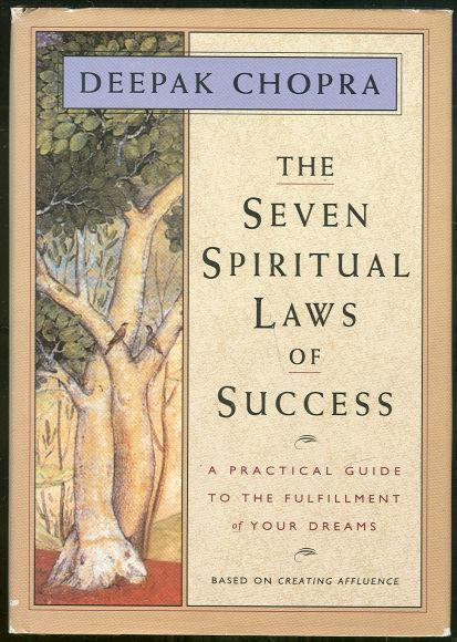SEVEN SPIRITUAL LAWS OF SUCCESS A Practical Guide to the Fulfillment of Your Dreams, Chopra, Deepak