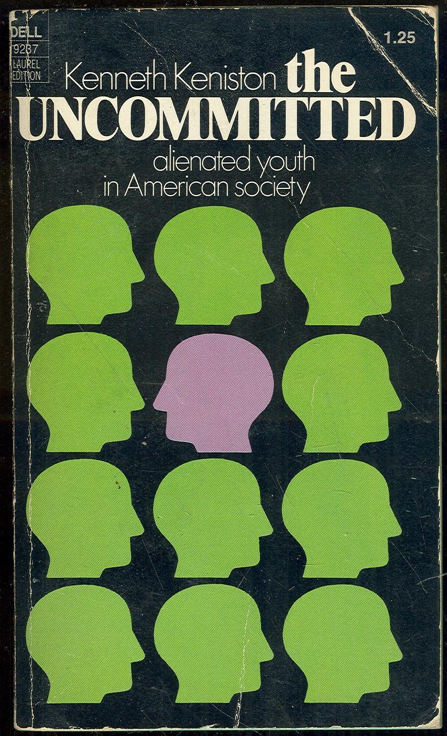 UNCOMMITTED Alienated Youth in American Society, Keniston, Kenneth