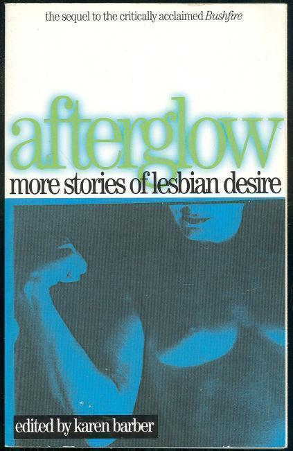AFTERGLOW More Stories of Lesbian Desire, Barber, Karen editor