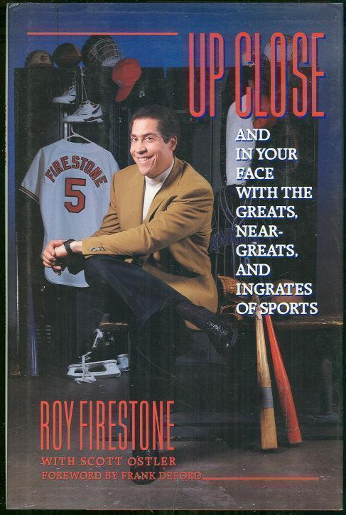 UP CLOSE AND IN YOUR FACE WITH THE GREATS, NEAR-GREATS, AND INGRATES OF SPORTS, Firestone, Roy