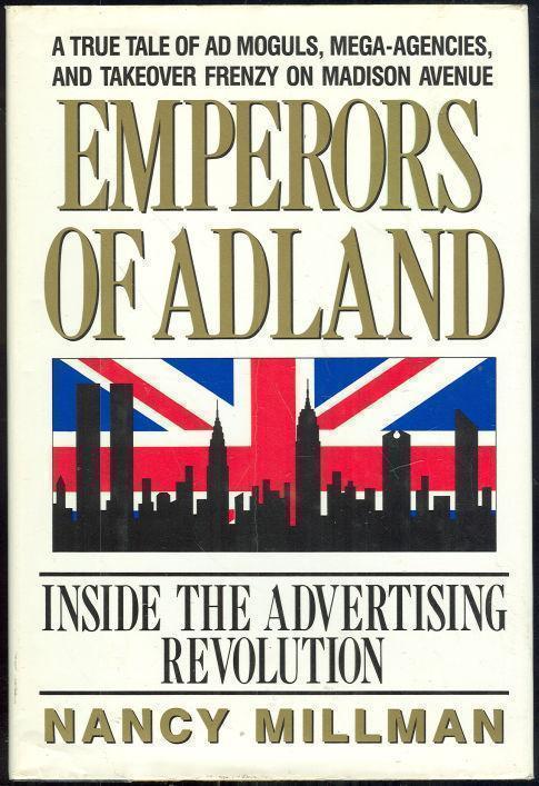 EMPERORS OF ADLAND Inside the Advertising Revolution, Millman, Nancy