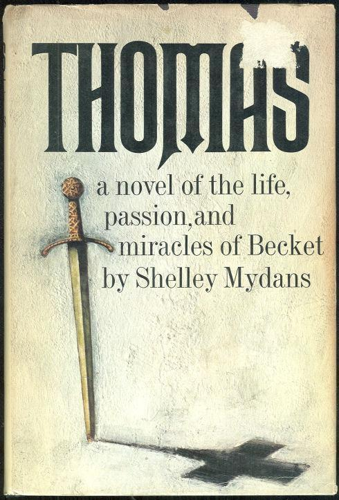 THOMAS A Novel of the Life, Passion and Miracles of Beckett, Mydans, Shelley