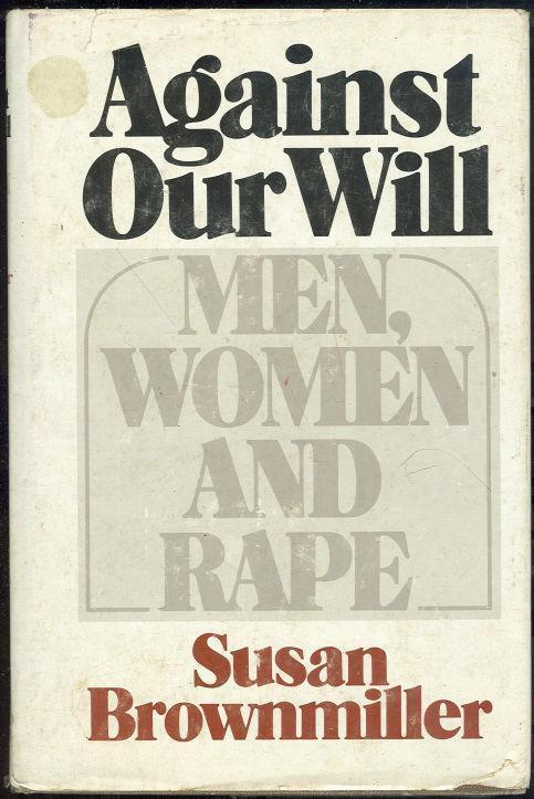 AGAINST OUR WILL Men, Women and Rape, Brownmiller, Susan