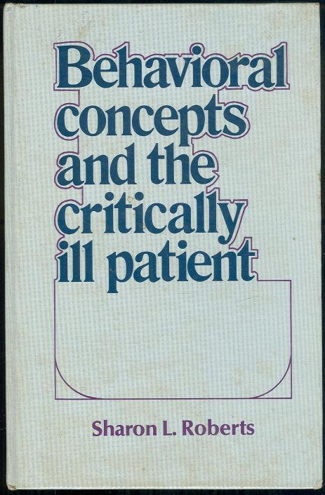 BEHAVIORAL CONCEPTS AND THE CRITICALLY ILL PATIENT, Roberts, Sharon