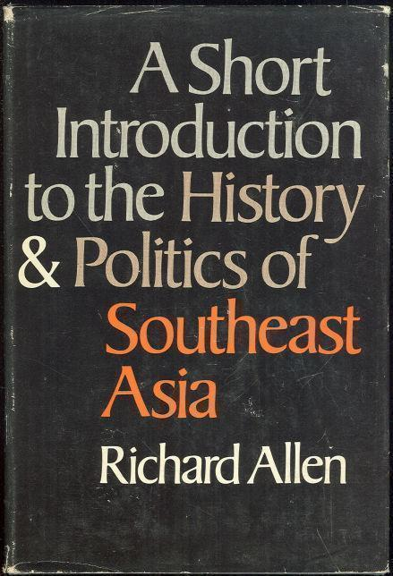 SHORT INTRODUCTION TO THE HISTORY AND POLITICS OF SOUTHEAST ASIA, Allen, Richard