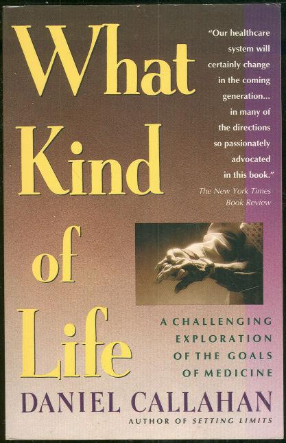 WHAT KIND OF LIFE The Limits of Medical Progress, Callahan, Daniel