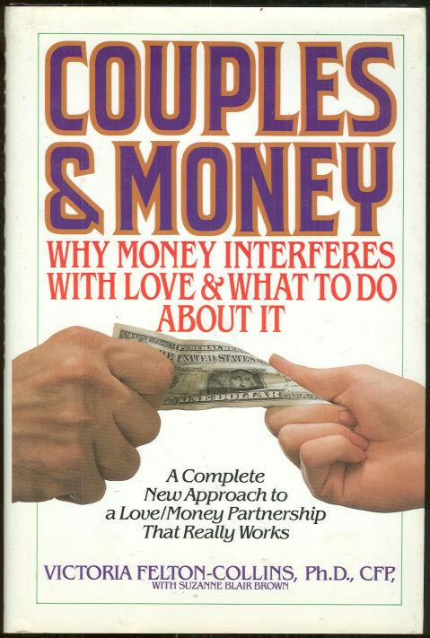 COUPLES AND MONEY Why Money Interferes with Love and What to Do about It, Felton-Collins, Victoria