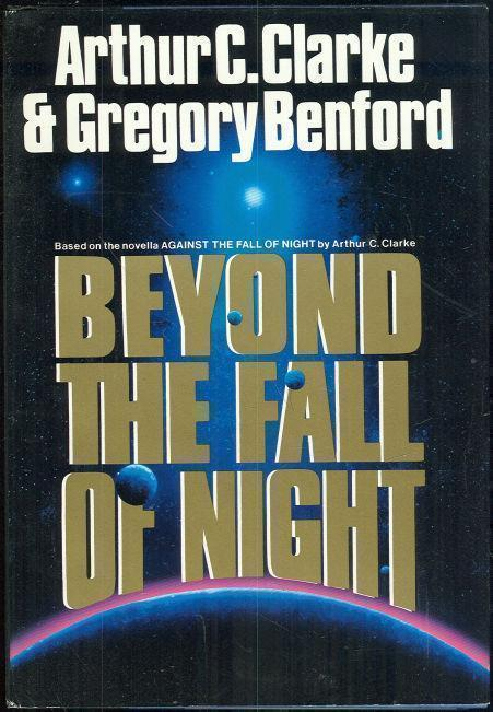 BEYOND THE FALL OF NIGHT, Clarke, Arthur C. & Benford, Gregory