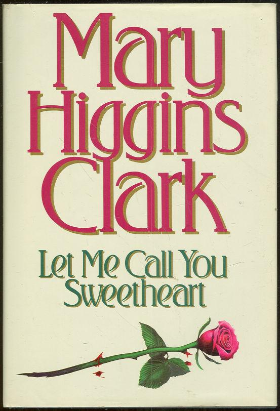 LET ME CALL YOU SWEETHEART, Clark, Mary Higgins