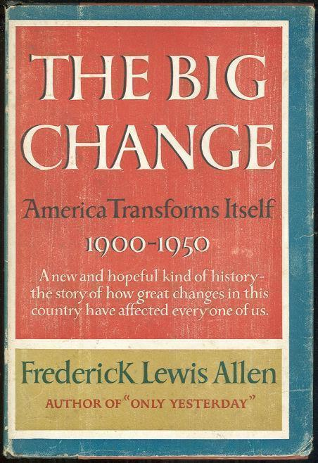 BIG CHANGE America Transforms Itself 1900-1950, Allen, Frederick Lewis