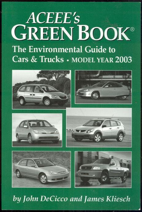 ACEEE'S GREEN BOOK The Environmental Guide to Cars and Trucks, Model Year 2003, Decicco, John