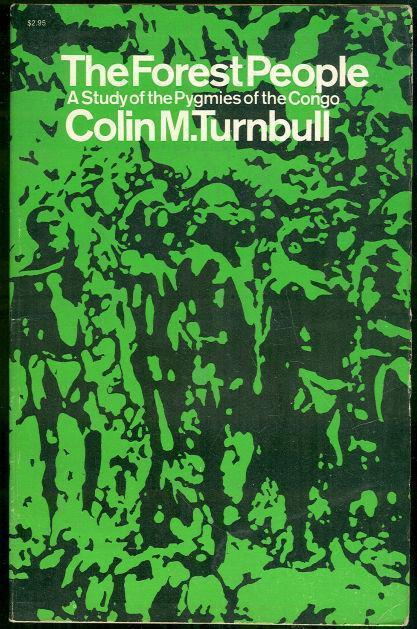 FOREST PEOPLE A Study of the Pygmies of the Congo, Turnbull, Colin