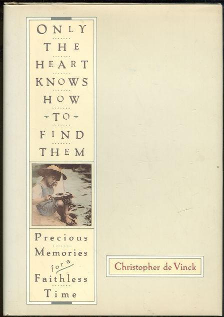 ONLY THE HEART KNOWS HOW TO FIND THEM Precious Memories for a Faithless Time, De Vinck, Christopher