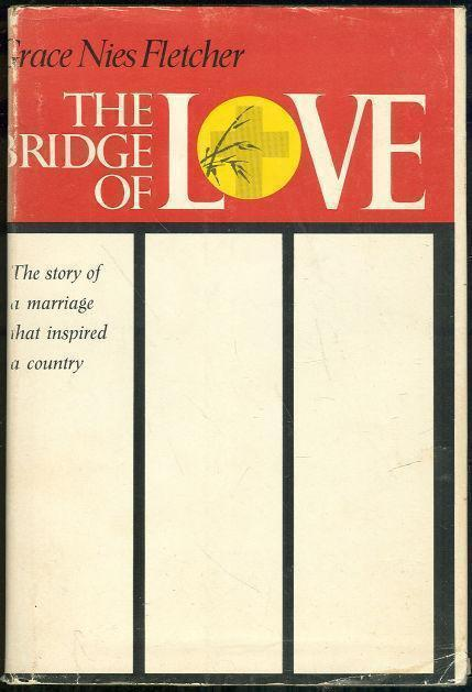 BRIDGE OF LOVE The Story of a Marriage That Inspired a Country, Fletcher, Grace Nies