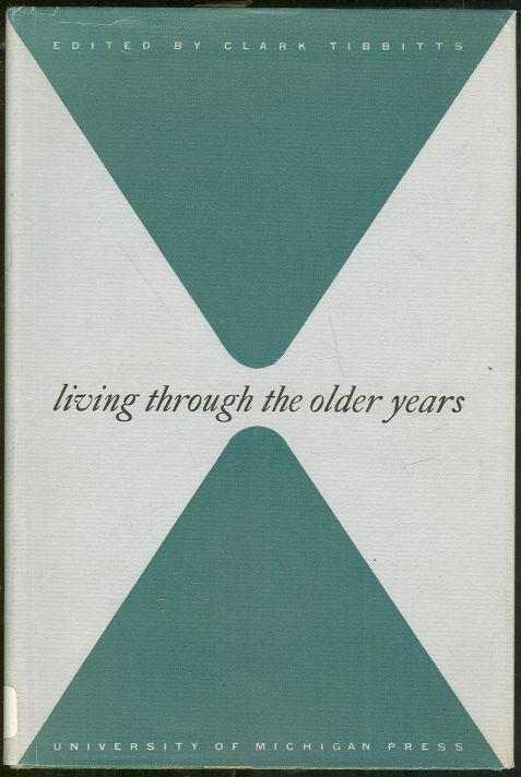 LIVING THROUGH THE OLDER YEARS Proceedings of the Charles A. Fisher Memorial Institute of Aging, Tibbitts, George editor